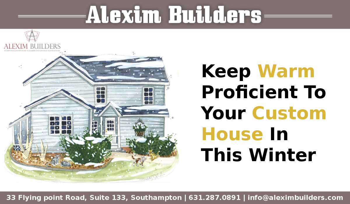 Keep Warm Proficient To Your Custom House In This Winter